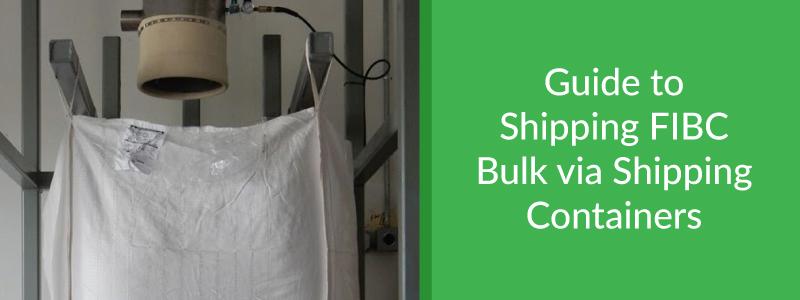 guide to shipping FIBC bulk via shipping containers
